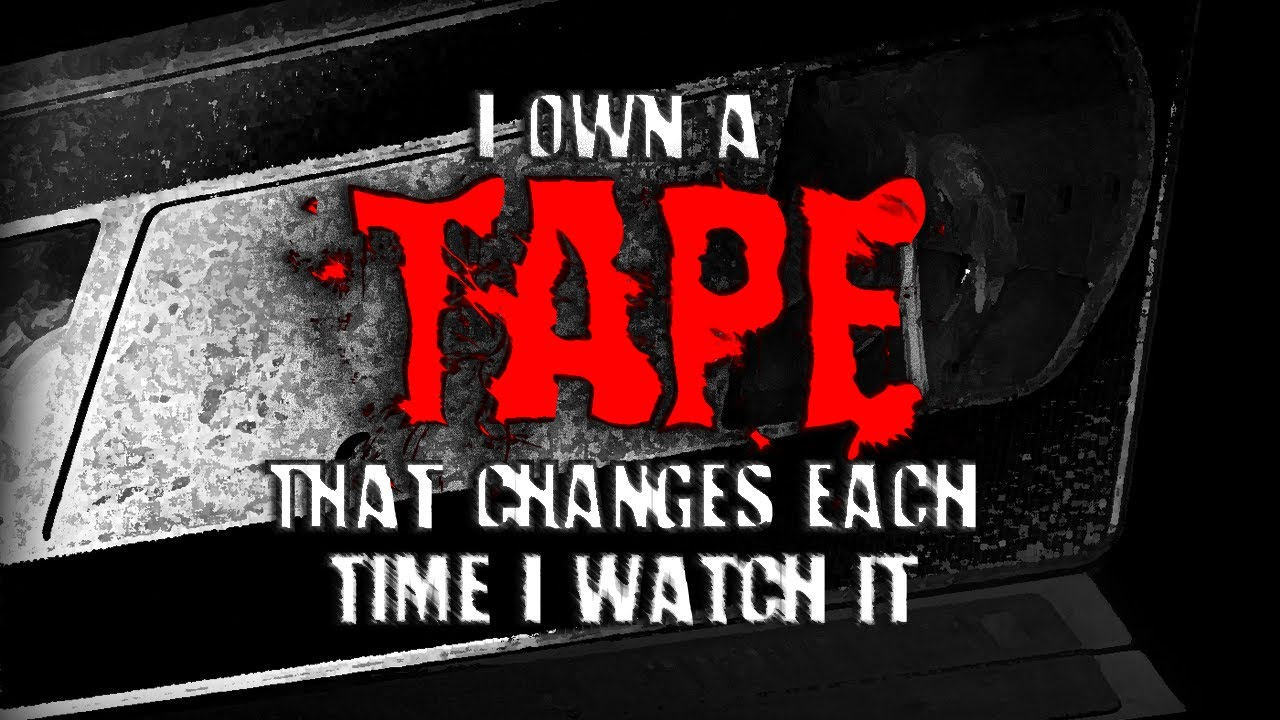 """I Own a Tape That Changes Each Time I Watch It"" 