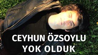 Ceyhun Özsoylu - Yok Olduk