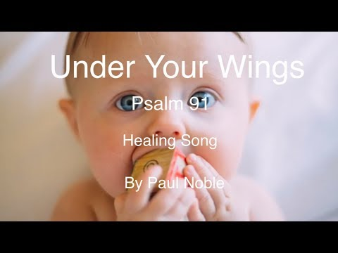 Under Your Wings - Psalm 91 Christian Healing song by Paul Noble