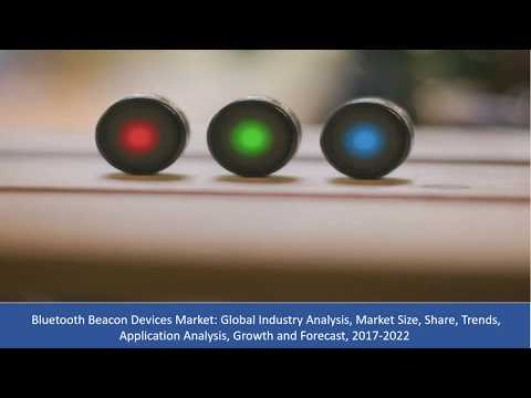 Bluetooth Beacon Devices Market Analysis, Share, Trends, Growth and Forecast, 2017 To 2022