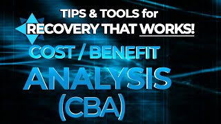 Cost Benefit Analysis (CBA) - TIPS & TOOLS for RECOVERY that WORKS! EP3