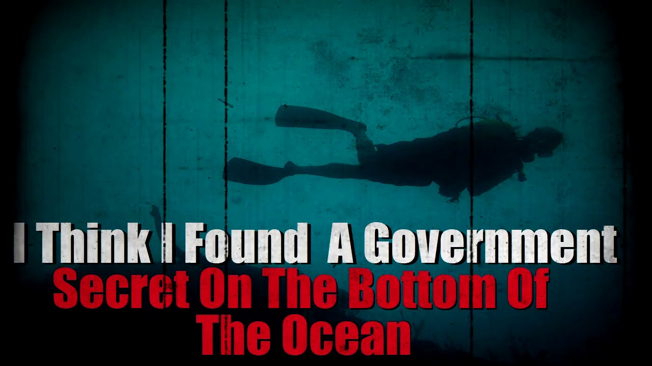 """""""I Think I Found A Government Secret On The Bottom Of The Ocean"""" Creepypasta"""