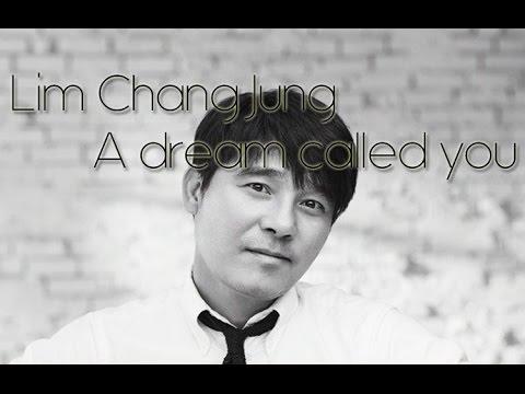 Lim Chang Jung - A Dream Called You [Sub. Esp + Han + Rom]