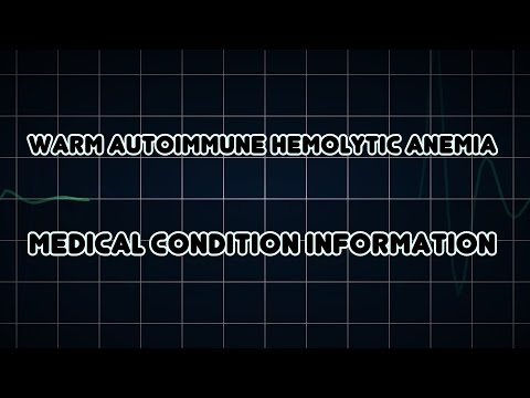 Warm autoimmune hemolytic anemia (Medical Condition)
