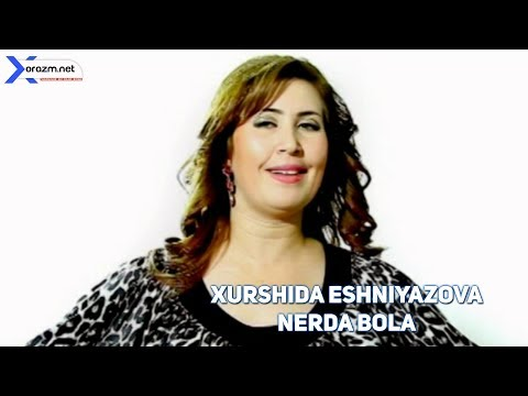 Xurshida Eshniyazova  - Nerda bola