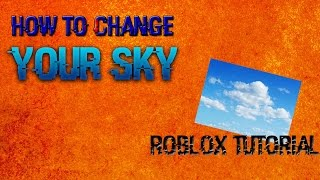 HOW TO PUT SKY IN YOUR ROBLOX GAME