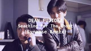 DEAN FUJIOKA - Searching For The Ghost (Synapse Remix)