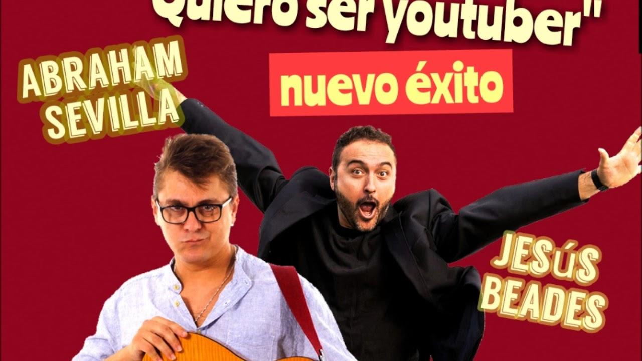 Quiero Ser Youtuber De Abraham Sevilla Y Jesús Beades Youtube