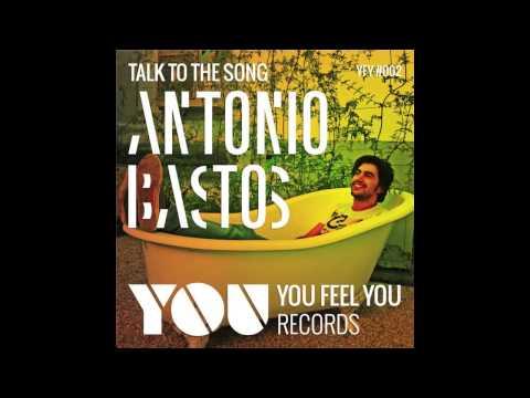 Antonio Bastos - Talk To The Song