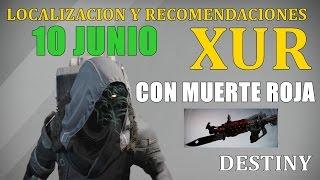 Destiny LOCALIZACION XUR 10 DE JUNIO | CON MUERTE ROJA |