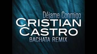Déjame conmigo  -Bachata-  (Cristian Castro)