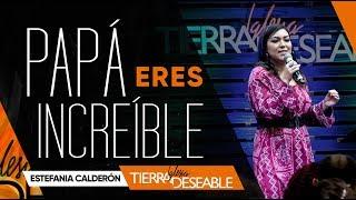 PAPÁ ERES INCREÍBLE  | ESTEFANIA CALDERÓN | 16 DE JUNIO DEL 2019