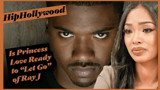 """Is Princess Love Ready To """"Let Go"""" Of Ray J?"""