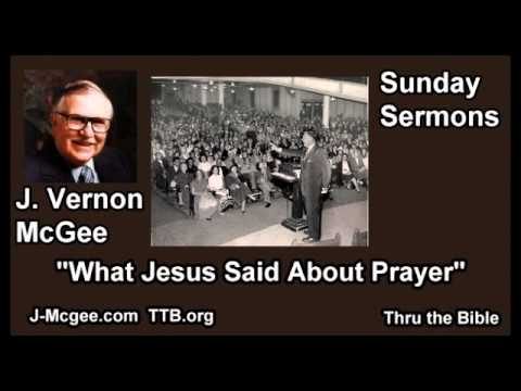 What Jesus Said About Prayer - J Vernon McGee - FULL Sunday Sermons