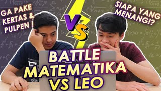 BATTLE MATH VS LEO EDWIN, TANPA ALAT TULIS!