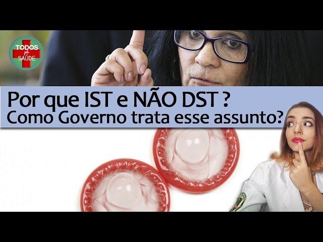 Por que IST e não DST?/ Como o Governo trata esse assunto?