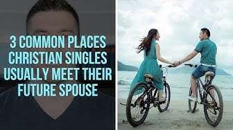 How to Meet Christian Single Men and Women: 3 Common Places Christian Singles Meet Their Spouses