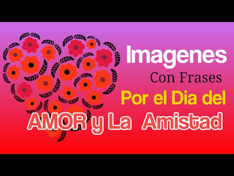 Imagenes Con Frases Por El Dia Del Amor Y La Amistad Youtube