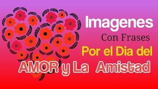 Imagenes Con Frases Por El Dia Del Amor Y La Amistad