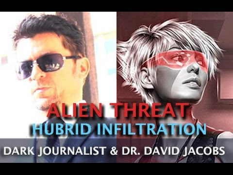 ALIEN THREAT! THE UFO HUBRID INFILTRATION - DARK JOURNALIST & DR. DAVID JACOBS