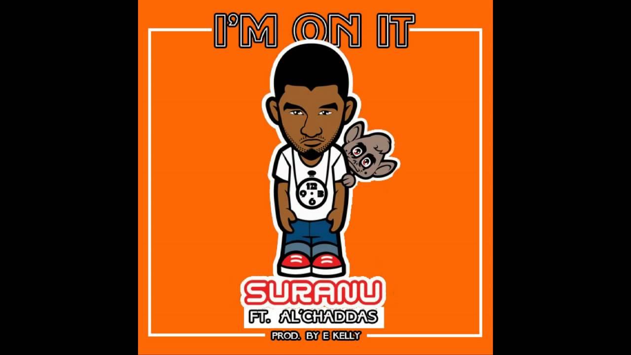 Download Suranu - I'm On It Feat Alchaddas (eKellybeatz)