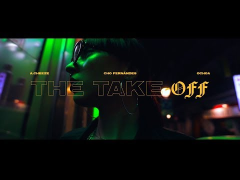 A. Cheeze & Ochoa · THE TAKE OFF feat Cho Fernándes [#Videoclip]