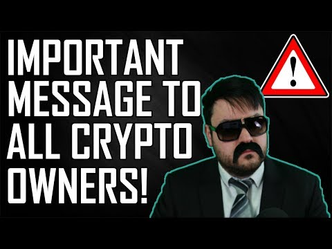 An Important Message To ALL Crypto Owners!