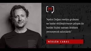 """Mirgün Cabas: """"Aydın Doğan medya grubunu ne kadar ehlileştirmeye çalışsa da"""