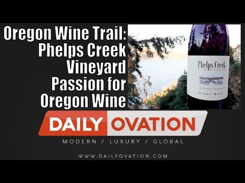 Oregon Wine Trail: Phelps Creek Vineyards Passion for Oregon Wine