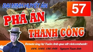 ĐẠI MINH HUYẾT ÁN TẬP 57-PHÁ ÁN THÀNH CÔNG-TRUYỆN TRINH THÁM MC TUẤN ANH
