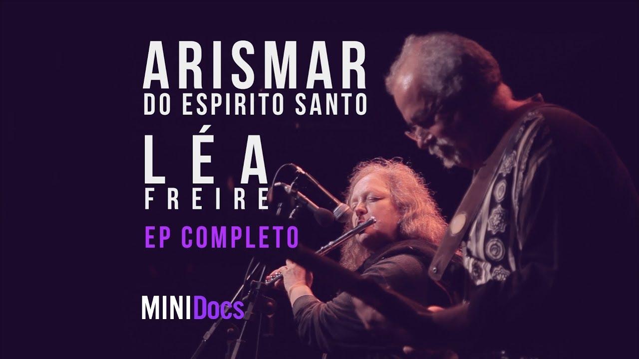Arismar do Espírito Santo e Léa Freire - MINIDocs ® - Episódio Completo