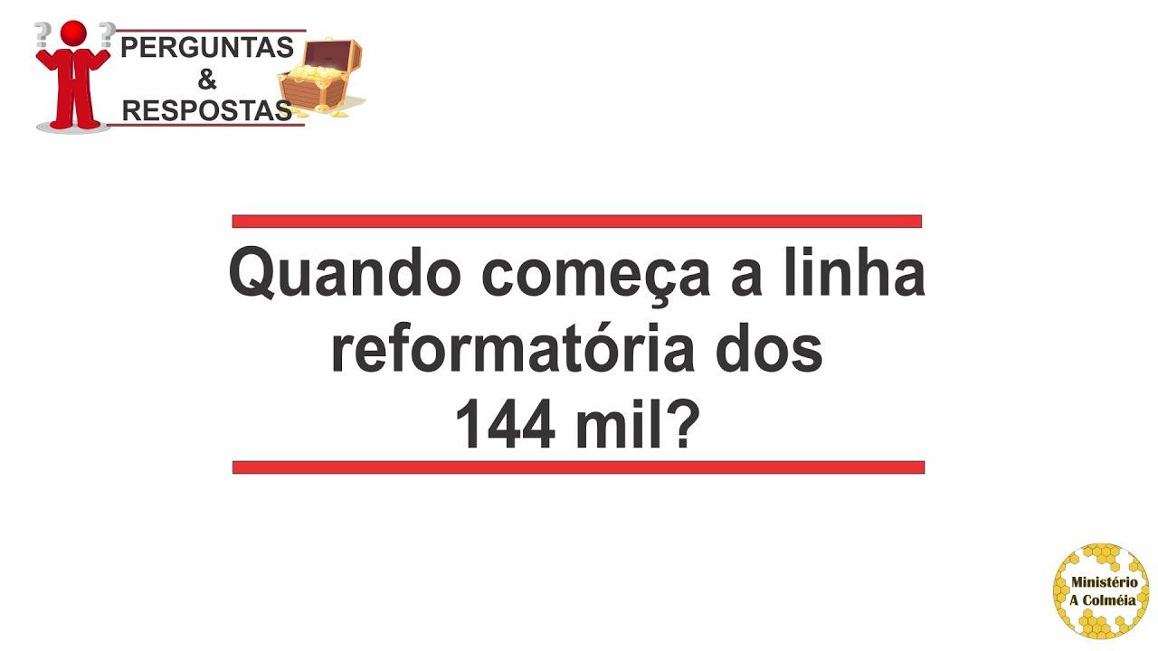 Quando começa a linha reformatória dos 144 mil?
