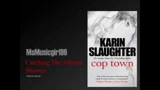 Karin Slaughter Cop Town- Catching The Atlanta Shooter