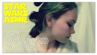 Star Wars: The Force Awakens ASMR Rey Wounded Soldier Roleplay FANFICTION (theory)