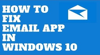 How to FIX Email APP in Windows 10