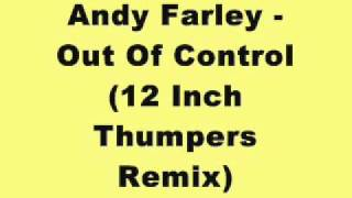 Andy Farley - Out Of Control (12 Inch Thumpers Remix)