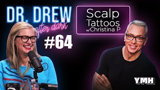 Ep. 64 Scalp Tattoos w/ Christina P | Dr. Drew After Dark
