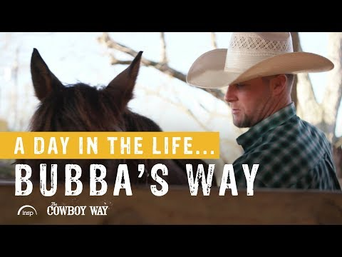 A Day In The Life...Bubba's Way   The Cowboy Way