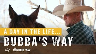 A Day In The Life...Bubba's Way | The Cowboy Way