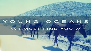 I MUST FIND YOU by Young Oceans (official)