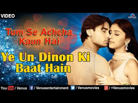 Ye Un Dinon Ki Baat Hain Full Video Song : Tum Se...