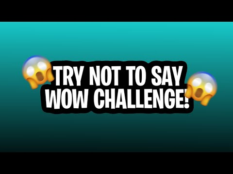 Try not to say WOW challenge