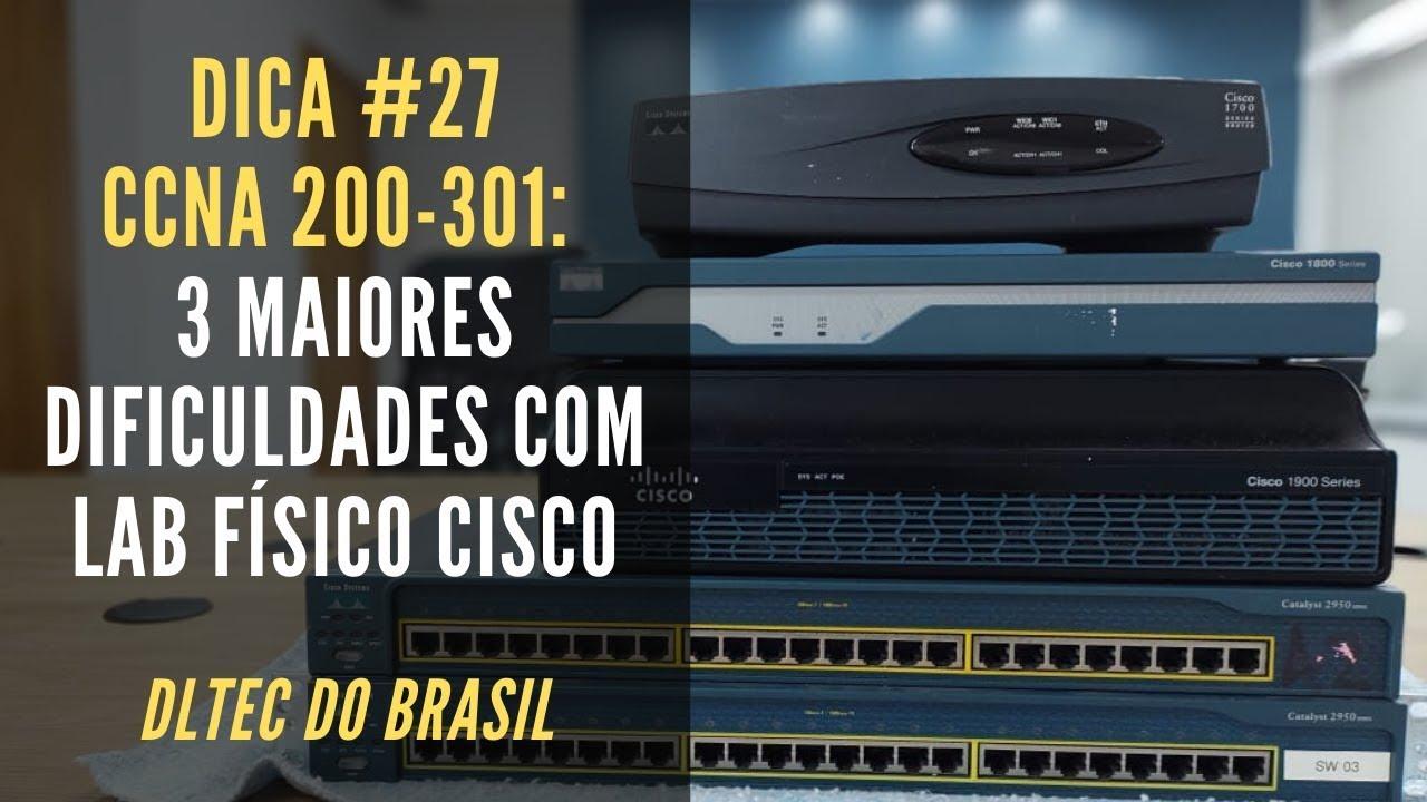 Dica 27 do CCNA 200-301: Conheça as TRÊS maiores DIFICULDADES com Lab Cisco Físico
