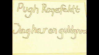 Pugh Rogefeldt , Jag har en guldgruva