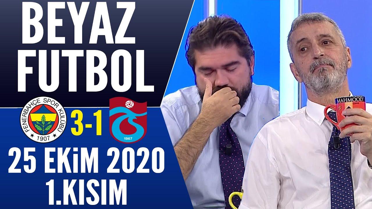 Beyaz Futbol 25 Ekim 2020 Kısım 1/3 (Fenerbahçe 3-1 Trabzonspor maçı)