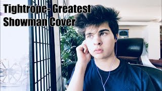 Tightrope- Greatest Showman   Male Cover