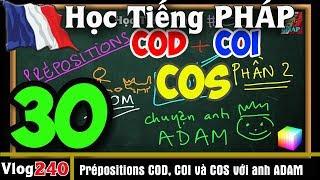 Học Tiếng Pháp # 30 : COD, COI và COS - Chuyện anh ADAM đi chơi PREPOSITIONS và PRONOMS - vlog 240