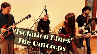 'Isolation Blues' The Outcrops (live recording)
