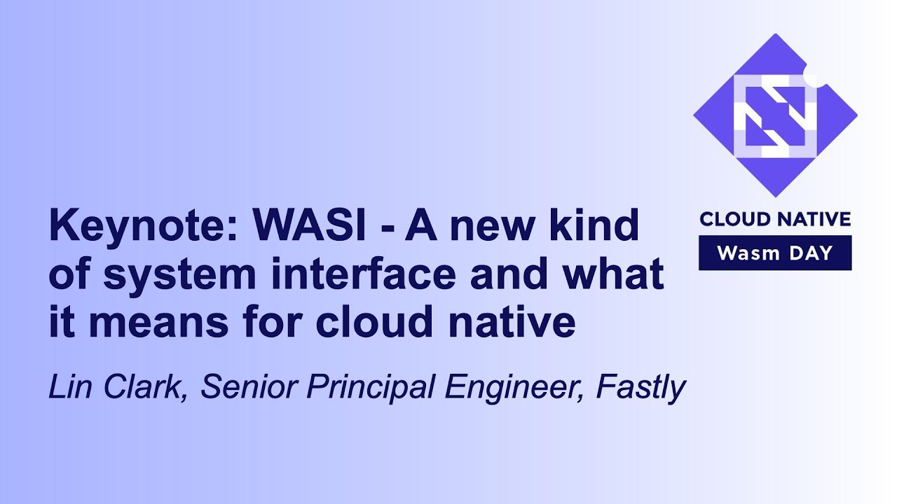 WASI - A New Kind Of System interface & What It Means for Cloud Native - Lin Clark, Fastly
