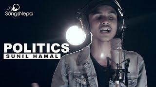 Politics - Sunil Hamal | New Nepali Rap Song 2018 / 2075